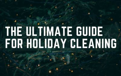 The Ultimate Guide for Holiday Cleaning